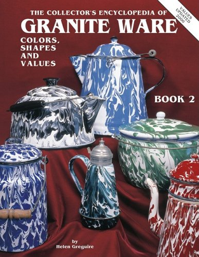 The Collectors Encyclopedia of Granite Ware: Colors, Shapes & Values, Book 2 Hardcover – June 1, 1993 Helen Greguire Collector Books 0891455345 Antiques & Collectables
