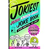 The Jokiest Joking Knock-Knock Joke Book Ever Written...No Joke!: 1,001 Brand-New Knee-Slappers that Will Keep You Laughing Out Loud