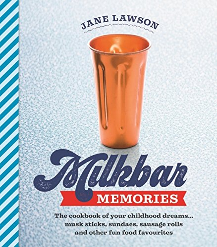 Milkbar Memories: The Cookbook of Your Childhood Dreams...Musk Sticks, Milkshakes and Other Fun Favourites by Jane Lawson