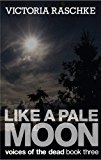 Like a Pale Moon: Voices of the Dead