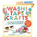 Washi Tape Crafts: 110 Ways to Decorate Just About Anything