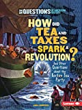 how did the british - How Did Tea and Taxes Spark a Revolution?: And Other Questions About the Boston Tea Party (Six Questions of American History)