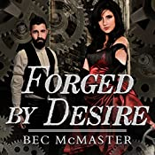 Forged by Desire: London Steampunk Series #4 | Bec McMaster
