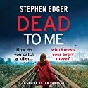 Dead to Me: A Serial Killer Thriller: Detective Kate Matthews Crime Thriller Series, Book 1 Audiobook by Stephen Edger Narrated by Emma Newman