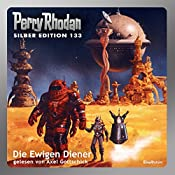 Die Ewigen Diener (Perry Rhodan Silber Edition 133) | Ernst Vlcek, Thomas Ziegler, H. G. Francis, Marianne Sydow, Kurt Mahr