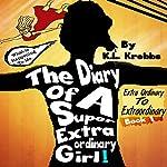 The Diary of a Super Extraordinary Girl: Extra Ordinary to Extraordinary, Extraordinary Diaries, Volume 1 | K.L. Krebbs