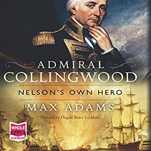 Admiral Collingwood: Nelson's Own Hero Audiobook