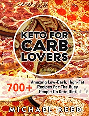 Keto For Carb Lovers: 700+ Amazing Low-Carb, High-Fat Recipes For The Busy People On Keto Diet