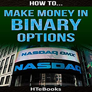 How to Make Money in Binary Options: Quick Start Guide Audiobook