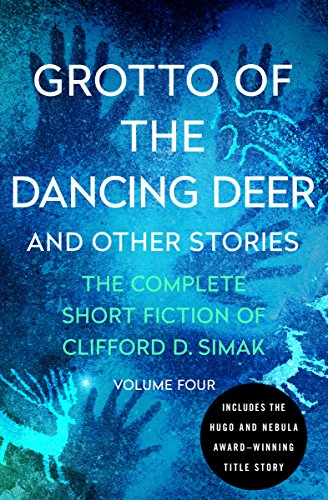Collection Grotto (Grotto of the Dancing Deer: And Other Stories (The Complete Short Fiction of Clifford D. Simak Book 4))