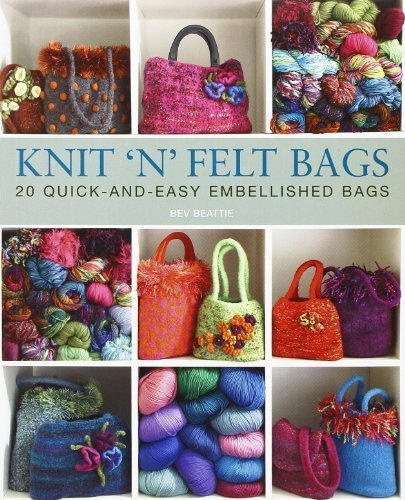 Knit 'n' Felt Bags: 20 Quick-And-Easy Embellished Bags Paperback – October 1, 2009 (Felt Embellished)