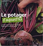 Le potager d'aujourd'hui : Jardiner bio et cuisiner les herbes, légumes et fruits du jardin