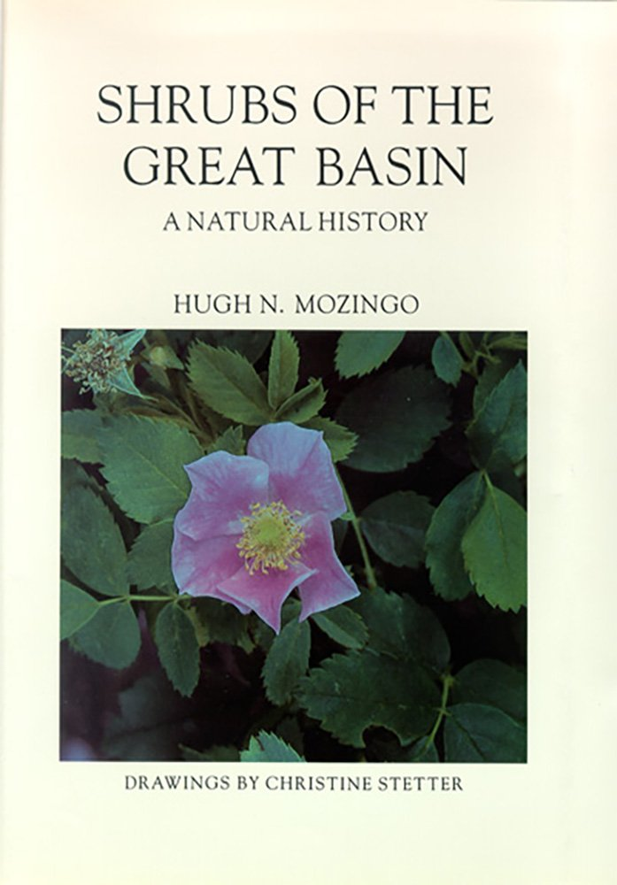 Shrubs Of The Great Basin: A Natural History (Max C. Fleishmann Series in Great Basin)