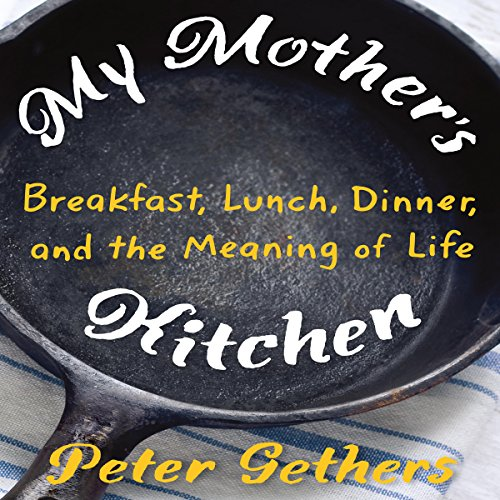 My Mother's Kitchen: Breakfast, Lunch, Dinner, and the Meaning of Life by Random House Audio