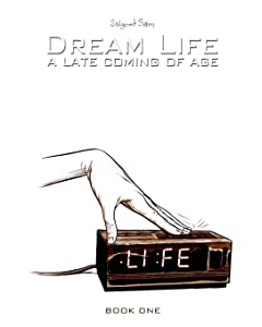 Dream Life: A Late Coming of Age, Vol. 1