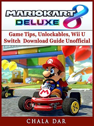 Mario Kart 8 Deluxe Game Tips Unlockables Wii U Switch Download Guide Unofficial