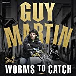 Guy Martin: Worms to Catch | Guy Martin
