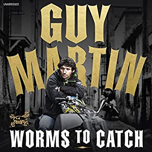 Guy Martin: Worms to Catch Audiobook