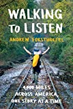 Walking to Listen: 4,000 Miles Across America, One Story at a Time