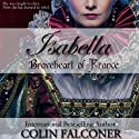 Isabella: Braveheart of France Audiobook by Colin Falconer Narrated by Anne Johnstonbrown