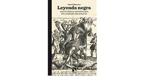 Leyenda negra: Una polémica nacionalista en la España del siglo XX ...