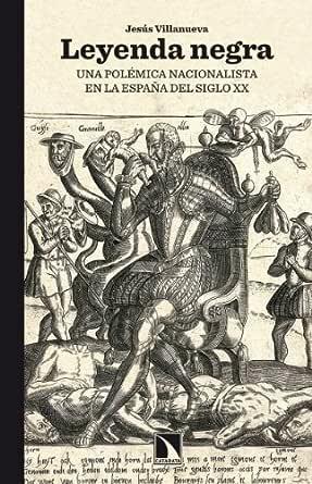 Leyenda negra: Una polémica nacionalista en la España del siglo XX eBook: Villanueva, Jesús: Amazon.es: Tienda Kindle
