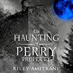 The Haunting of Perry Property | Riley Amitrani
