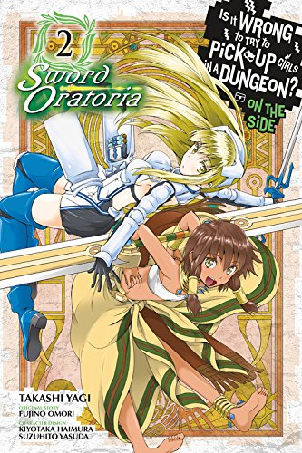 Is It Wrong to Try to Pick Up Girls in a Dungeon? On the Side: Sword Oratoria, Vol. 2 (manga) (Is It Wrong to Try to Pick Up Girls in - On Try