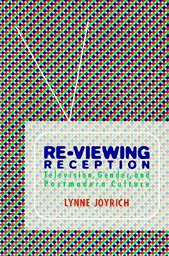 Re-Viewing Reception: Television, Gender, and Postmodern Culture (Theories of Contemporary Culture)