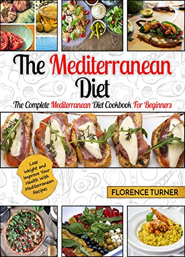 Mediterranean Diet: The Complete Mediterranean Diet Cookbook For Beginners  (Mediterranean Diet For Beginners) by Florence Turner