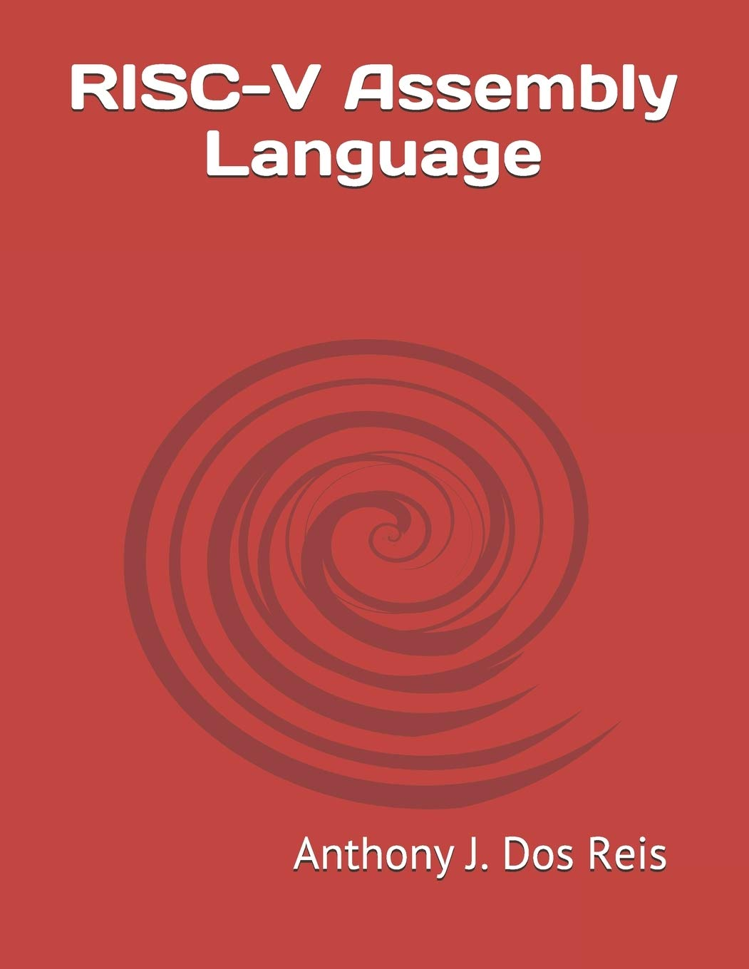 RISC-V Assembly Language: Anthony J  Dos Reis: 9781088462003