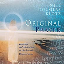 Original Prayer: Teachings & Meditations on the Aramaic Words of Jesus