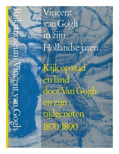 vincent van gogh in zijn hollandse jaren kijk op stad en land door van gogh en zijn tijdgenoten 1870 1890 griselda pollock