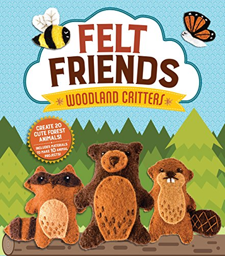 Felt Friends Woodland Critters: Create 20 Cute Forest Animals! Includes Materials to Make 10 Animal Projects!
