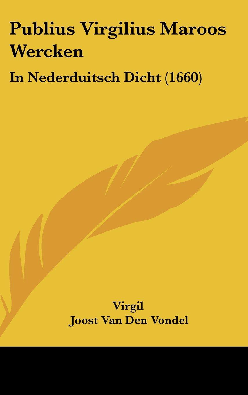 Publius Virgilius Maroos Wercken: In Nederduitsch Dicht (1660) (Chinese Edition) pdf