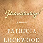 Priestdaddy: A Memoir Audiobook by Patricia Lockwood Narrated by Patricia Lockwood