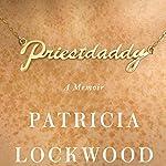 Priestdaddy: A Memoir | Patricia Lockwood