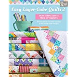 """Easy Layer-Cake Quilts 2: More Simple Quilts from 10"""" Squares (English Edition)"""