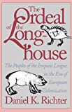 The Ordeal of the Longhouse: The Peoples of the Iroquois League in the Era of European Colonization (Published by the Omohundro Institute of Early ... and the University of North Carolina Press)