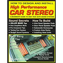 How to Design and Install High Performance Car Stereo: A Beginners Guide to High Tech Auto Sound Systems