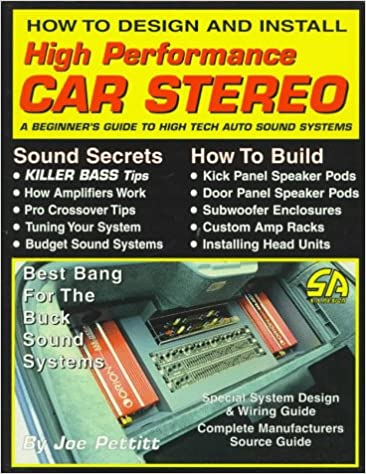 A Beginners Guide to High Tech Auto Sound Systems How to Design and Install High Performance Car Stereo