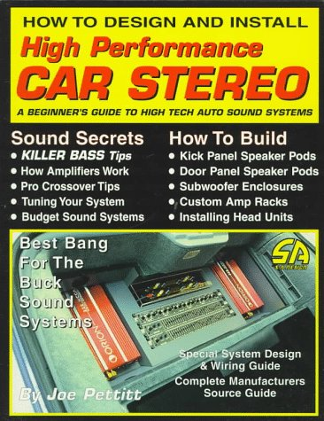How to Design and Install High Performance Car Stereo: A Beginner's Guide to High Tech Auto Sound Systems (S-A Design) by Brand: Voyageur Press (MN)