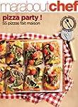 PIZZA PARTY : 55 PIZZAS FAIT MAISON