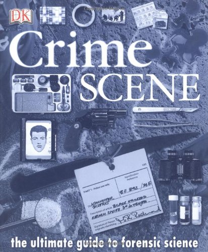 Crime Scene: The Ultimate Guide to Forensic Science PDF