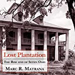 Lost Plantation: The Rise and Fall of Seven Oaks | Marc R. Matrana
