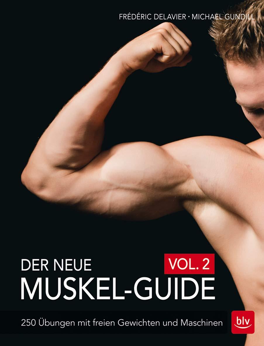 Der Neue Muskel Guide Vol. 2  250 Übungen Mit Freien Gewichten Und Maschinen