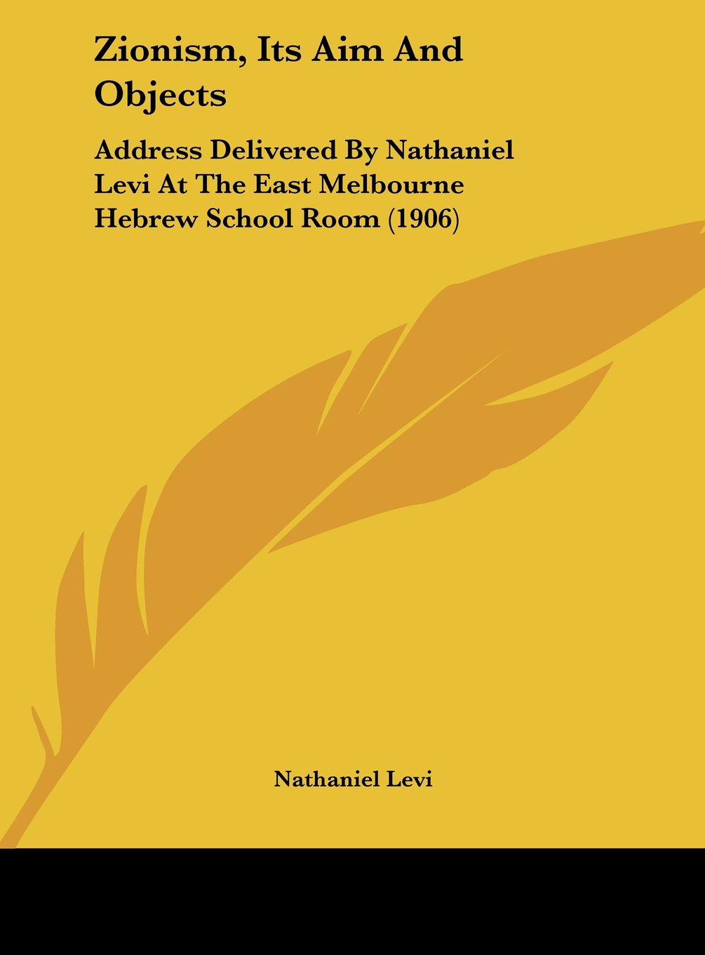 Zionism, Its Aim And Objects: Address Delivered By Nathaniel Levi At The East Melbourne Hebrew School Room (1906) ebook