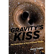 Gravity's Kiss: The Detection of Gravitational Waves (The MIT Press)