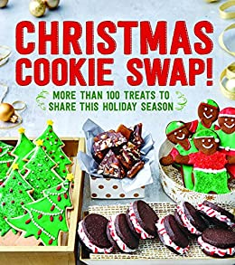 Christmas Cookie Swap More Than 100 Treats To Share This Holiday Season