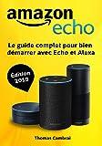 Amazon Echo : Le guide complet pour bien démarrer avec Echo et Alexa - Édition 2019